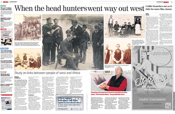 "Ciarán Walsh, www.curator.ie. The Headhunter project developed by curator.ie makes the headlines in the broadsheets. The Irish Independent, the best selling newspaper in Ireland gives the project the full news treatment with a a two page spread in its 09.05.2012 edition. "" The Irish Headhunter project is an exhibition of photographs collected by Charles R. Browne between 1891 and 1900. They are held in the Research Collections and Manuscripts library in Trinity College Dublin.It is presented in association with Trinity College Dublin, The Blasket Centre, Ionad an Bhlascaoid Mhóir, Justin Carville, Ciarán Rooney and Séamas Mac Philib, The National Museum of Ireland - Country Life. Supported by the Office of Public Works and the Heritage Council."