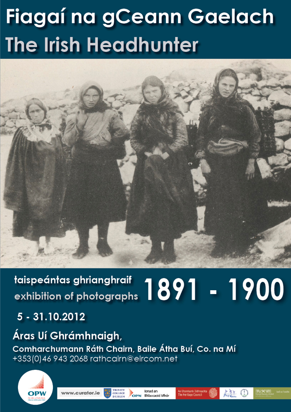 "The Irish Headhunter: the Photographic Albums of Charles R. Browne, an exhibition by Ciarán Walsh and Dáithí de Mórdha. The photograph shows the poster for the exhibition as part of Éigse Dharach Uí Chatháin (celebration of Dharach Uí Chatháin, traditional singer*) in Áras Pobail (Community Centre) in the irish speaking community in Ráth Cairn, County Meath, Ireland. The festival took place during the weekend of 5 October, 2012. The xhibition was developed with funding by the Heritage Council of Ireland and the presented with funding from The Office of Public Works (OPW). A catalogue was published with funding from The Office of Public Works (OPW). The exhibition is now on tour to venues in Irish speaking areas of Ireland. In Decemmber it moves to the National Museum of Ireland. *Darach Ó Catháin is one of the acknowledged masters of the Connemara style of sean-nós singing. Sean nós (which means 'old style') is a highly-ornamented style of solo, unaccompanied singing in the Irish tradition. In 1975 he released an album titled ""Traditional Irish Unaccompanied Singing""(Shanachie) which by wide consent is among the best sean-nós recordings ever made. His rendition of ""Sail Òg Rua"" particularly stands out. Darach also wrote songs from the age of twelve."